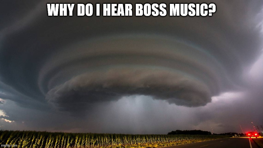 WHY DO I HEAR BOSS MUSIC? | image tagged in why do i hear boss music,tornado | made w/ Imgflip meme maker