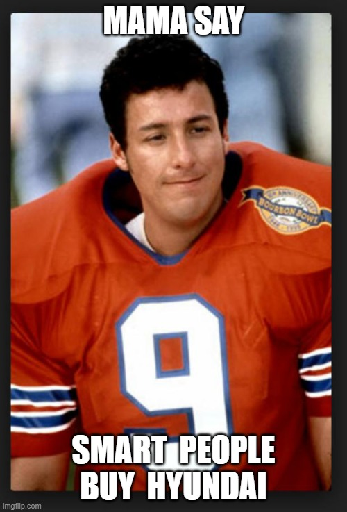 The waterboy |  MAMA SAY; SMART  PEOPLE BUY  HYUNDAI | image tagged in the waterboy | made w/ Imgflip meme maker