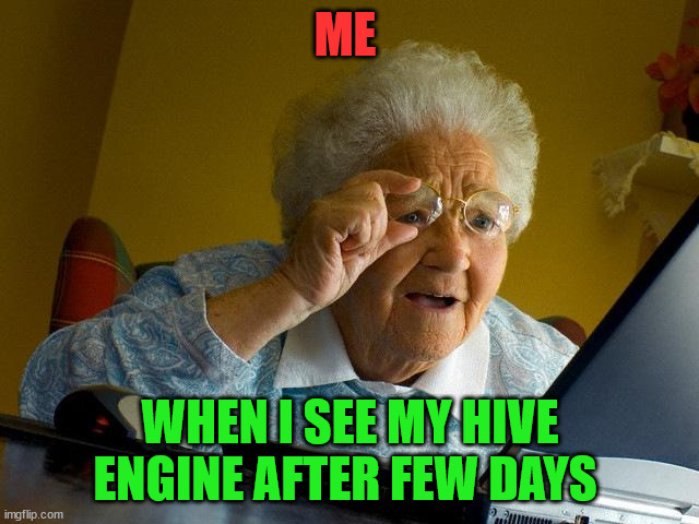 when I see my hive engine after long time |  ME; WHEN I SEE MY HIVE ENGINE AFTER FEW DAYS | image tagged in cryptocurrency,hive,crypto,funny,fun,meme | made w/ Imgflip meme maker