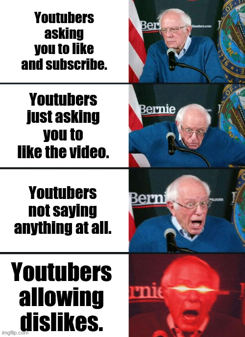 Bernie Sanders reaction (nuked) |  Youtubers asking you to like and subscribe. Youtubers just asking you to like the video. Youtubers not saying anything at all. Youtubers allowing dislikes. | image tagged in bernie sanders reaction nuked | made w/ Imgflip meme maker
