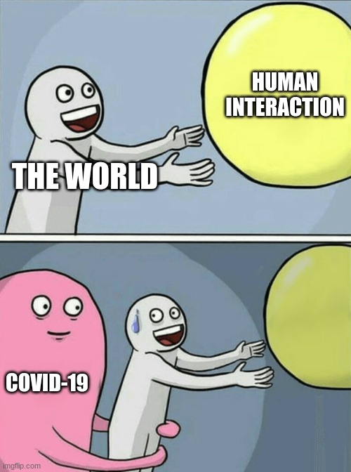 Running Away Balloon |  HUMAN INTERACTION; THE WORLD; COVID-19 | image tagged in memes,running away balloon | made w/ Imgflip meme maker