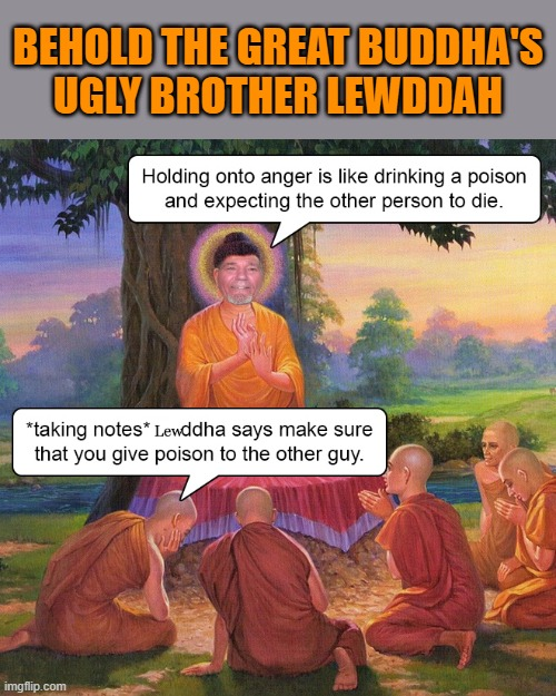 Lewddah Buddha's ugly brother |  BEHOLD THE GREAT BUDDHA'S UGLY BROTHER LEWDDAH | image tagged in buddah,kewlew | made w/ Imgflip meme maker