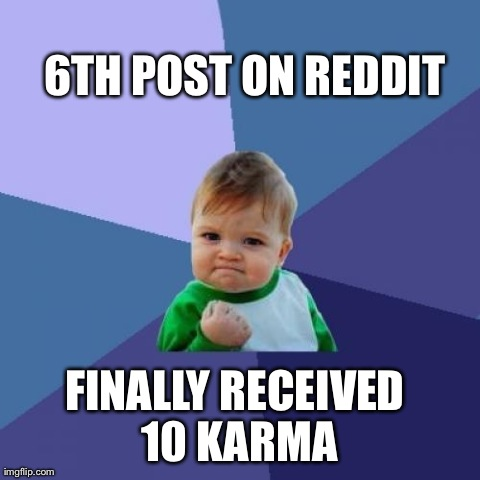 Success Kid Meme | 6TH POST ON REDDIT FINALLY RECEIVED 10 KARMA | image tagged in memes,success kid,AdviceAnimals | made w/ Imgflip meme maker