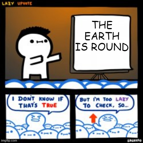 The earth is round |  THE EARTH IS ROUND | image tagged in lazy update | made w/ Imgflip meme maker