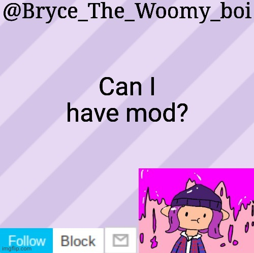 Bryce_The_Woomy_boi's new New NEW announcement template |  Can I have mod? | image tagged in bryce_the_woomy_boi's new new new announcement template | made w/ Imgflip meme maker