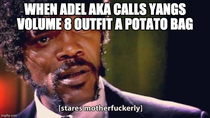 Samuel Jackson stares mother-ly |  WHEN ADEL AKA CALLS YANGS VOLUME 8 OUTFIT A POTATO BAG | image tagged in samuel jackson stares mother-ly,pulp fiction,rwby | made w/ Imgflip meme maker