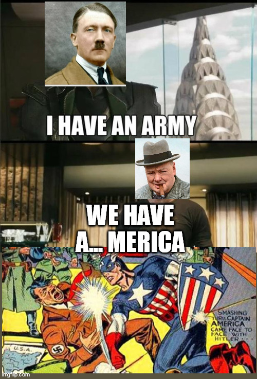 We have a Hulk |  WE HAVE A... MERICA | image tagged in we have a hulk,ww2,hitler,captain america,winston churchill | made w/ Imgflip meme maker