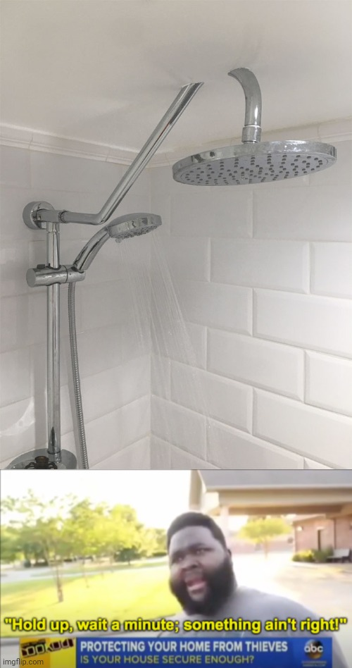 Shower faucet: A cut through on the ceiling | image tagged in hold up wait a minute something aint right,shower,you had one job,memes,meme,design fails | made w/ Imgflip meme maker