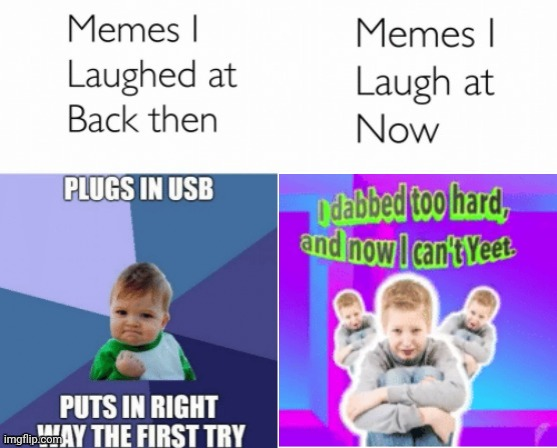 I dabbed too hard and now I can't yeet. | image tagged in memes i laughed at then vs memes i laugh at now,dab,yeet,memes,meme,funny memes | made w/ Imgflip meme maker