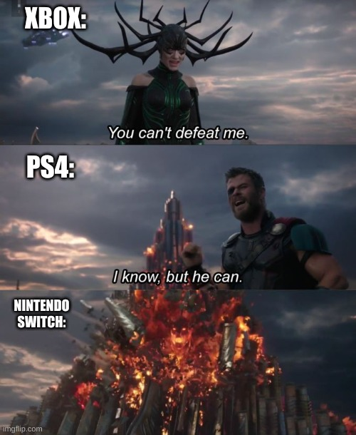 You can't defeat me |  XBOX:; PS4:; NINTENDO SWITCH: | image tagged in you can't defeat me | made w/ Imgflip meme maker