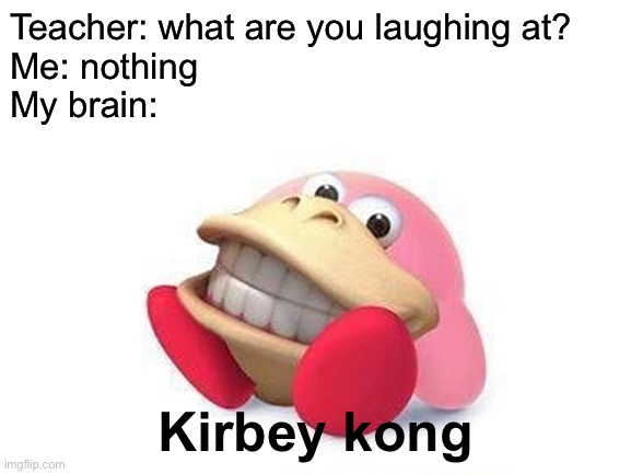 Cursed Kirby image |  Teacher: what are you laughing at? Me: nothing My brain:; Kirbey kong | image tagged in memes,funny,kirby,donkey kong,what a terrible day to have eyes | made w/ Imgflip meme maker