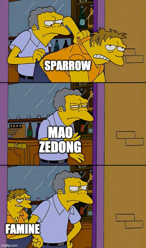 How to replace a problem with another |  SPARROW; MAO ZEDONG; FAMINE | image tagged in moe throws barney,history,historical meme | made w/ Imgflip meme maker