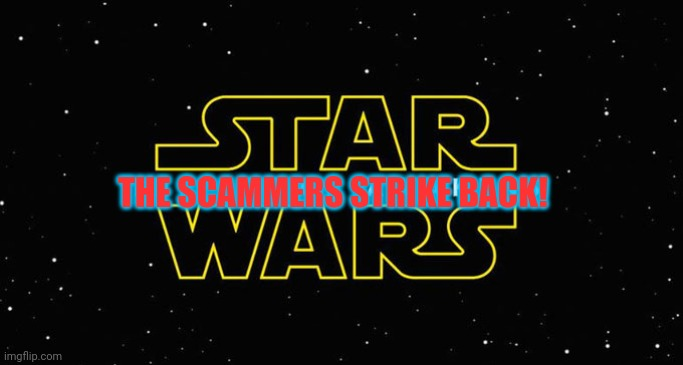Star wars the scammers strike back! |  THE SCAMMERS STRIKE BACK! | image tagged in starwarstheforceawakens,scammer,scammers,starwars | made w/ Imgflip meme maker