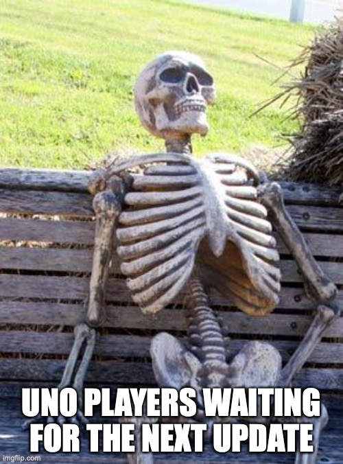 When will it happen? |  UNO PLAYERS WAITING FOR THE NEXT UPDATE | image tagged in memes,waiting skeleton,uno | made w/ Imgflip meme maker