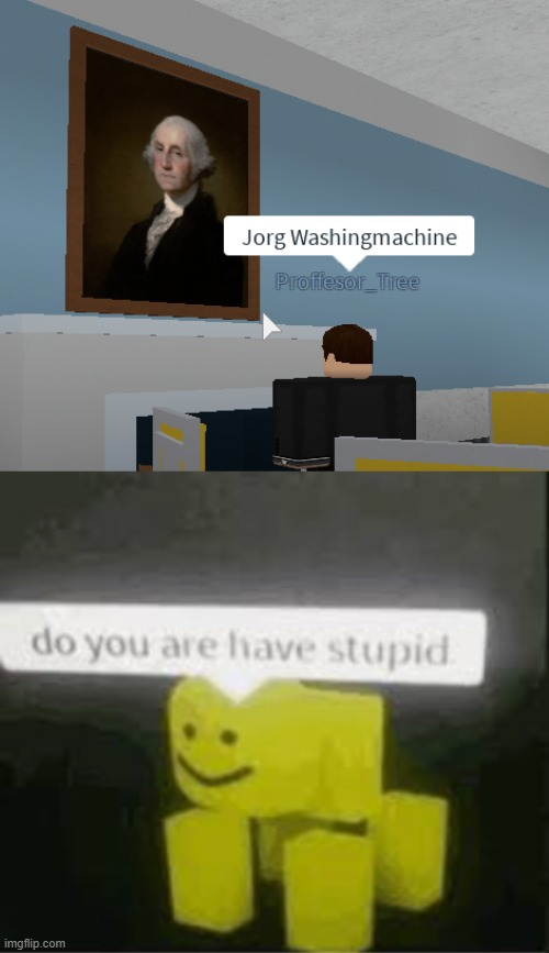 image tagged in do you are have stupid,george washington,roblox,memes | made w/ Imgflip meme maker