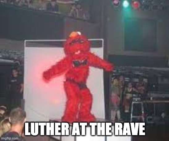 luther being high on lsd's |  LUTHER AT THE RAVE | image tagged in umbrella academy,luther hargreeves | made w/ Imgflip meme maker