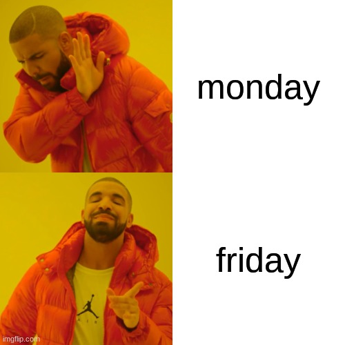 Drake Hotline Bling Meme | monday friday | image tagged in memes,drake hotline bling | made w/ Imgflip meme maker