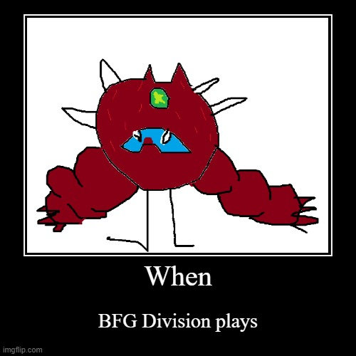 When | BFG Division plays | image tagged in funny,demotivationals,doom,gaming | made w/ Imgflip demotivational maker