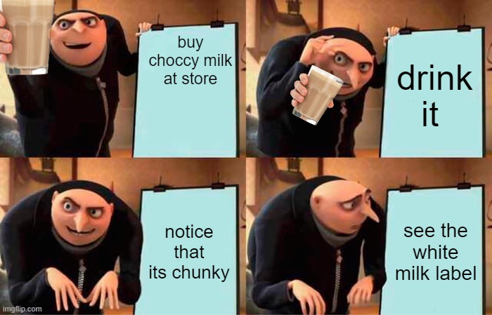 Gru's Plan Meme |  buy choccy milk at store; drink it; notice that its chunky; see the white milk label | image tagged in memes,gru's plan | made w/ Imgflip meme maker