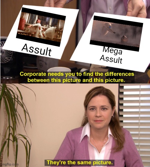 They're The Same Picture |  Assult; Mega Assult | image tagged in memes,they're the same picture | made w/ Imgflip meme maker
