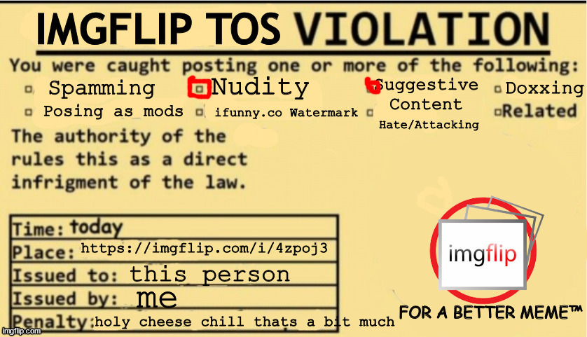 https://imgflip.com/i/4zpoj3 this person me holy cheese chill thats a bit much | image tagged in imgflip tos violation | made w/ Imgflip meme maker