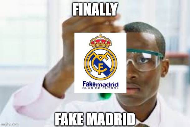 FINALLY |  FINALLY; FAKE MADRID | image tagged in finally,soccer,memes,fun,funny,too many tags | made w/ Imgflip meme maker