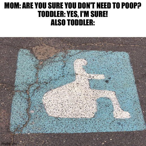 Damn it Johnny, that's the fourth time this week. |  MOM: ARE YOU SURE YOU DON'T NEED TO POOP? TODDLER: YES, I'M SURE! ALSO TODDLER: | image tagged in memes,funny,toddler,funny memes,poop,gross | made w/ Imgflip meme maker