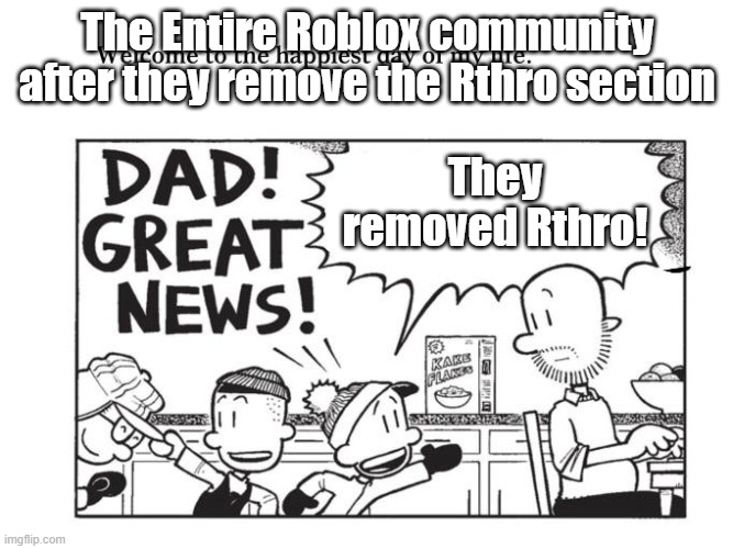 Rthro is boring ngl |  The Entire Roblox community after they remove the Rthro section; They removed Rthro! | image tagged in big nate | made w/ Imgflip meme maker
