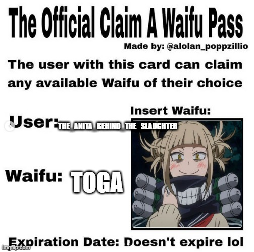 TOGA WILL BE MY WAIFU |  THE_ANITA_BEHIND_THE_SLAUGHTER; TOGA | image tagged in official claim a waifu pass,lgbtq,lesbians | made w/ Imgflip meme maker