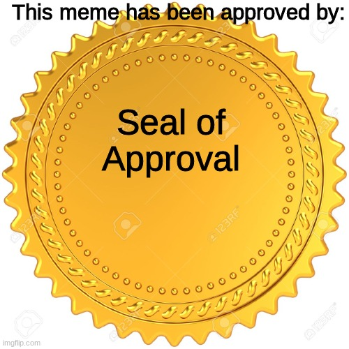this will have alot of views |  This meme has been approved by:; Seal of Approval | image tagged in seal of approval - | made w/ Imgflip meme maker
