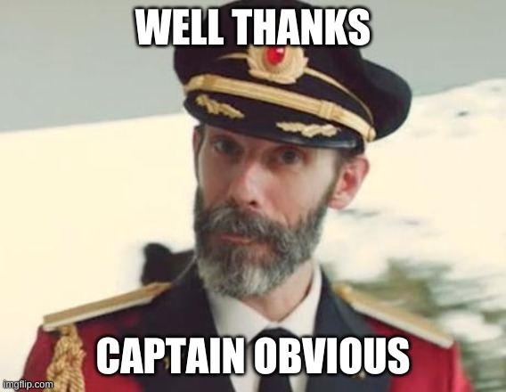 Captain Obvious | WELL THANKS CAPTAIN OBVIOUS | image tagged in captain obvious | made w/ Imgflip meme maker