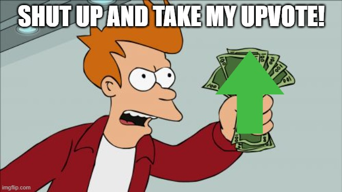 Shut Up And Take My Money Fry Meme | SHUT UP AND TAKE MY UPVOTE! | image tagged in memes,shut up and take my money fry | made w/ Imgflip meme maker