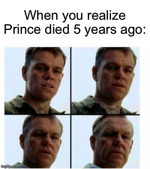 Matt Damon gets older |  When you realize Prince died 5 years ago: | image tagged in matt damon gets older,prince,2016,feel old yet | made w/ Imgflip meme maker