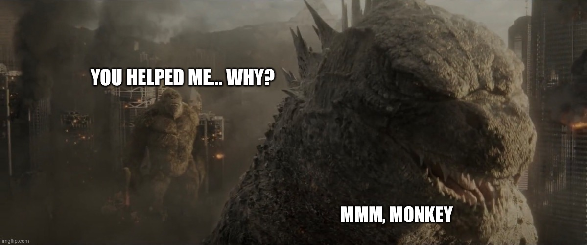 If Godzilla and Kong were Kung Fu Panda characters... |  YOU HELPED ME... WHY? MMM, MONKEY | image tagged in godzilla,kong,legendary,kung fu panda,master oogway,godzilla vs kong | made w/ Imgflip meme maker