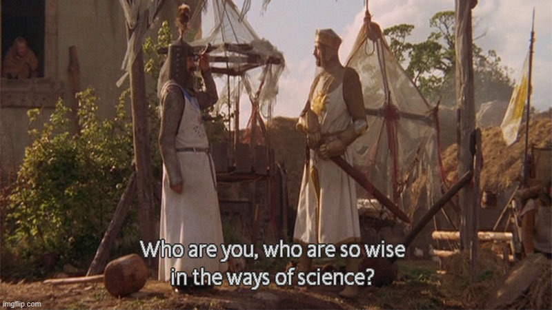 Monty Python so wise in the ways of science | image tagged in monty python so wise in the ways of science | made w/ Imgflip meme maker