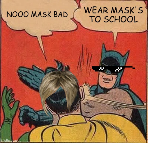 Batman Slapping Robin Meme | NOOO MASK BAD WEAR MASK'S TO SCHOOL | image tagged in memes,batman slapping robin | made w/ Imgflip meme maker