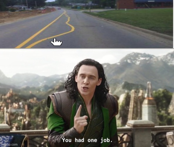 You had one job. Just the one | image tagged in you had one job just the one | made w/ Imgflip meme maker