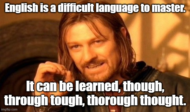 Tough thought. |  English is a difficult language to master. It can be learned, though, through tough, thorough thought. | image tagged in memes,one does not simply | made w/ Imgflip meme maker