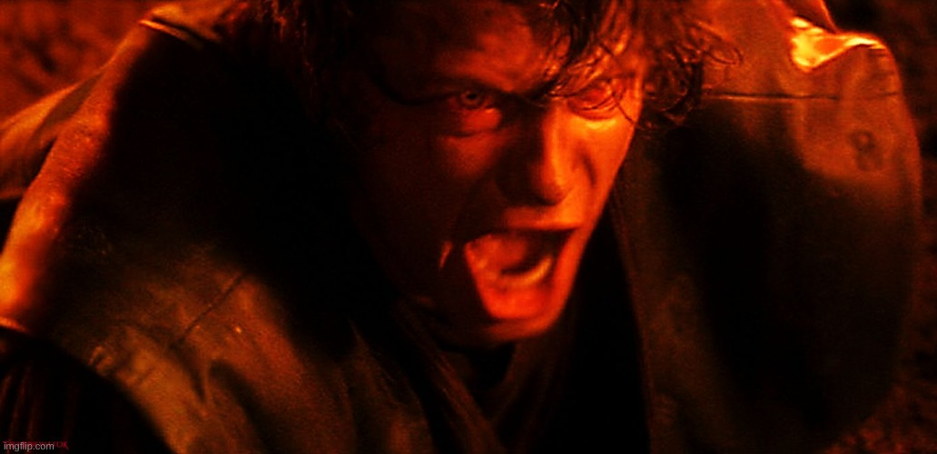 Anakin Angry Triggered | image tagged in anakin angry triggered | made w/ Imgflip meme maker