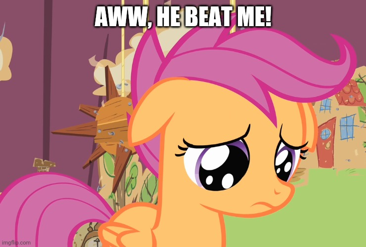 Aww, Scootaloo! (MLP) | AWW, HE BEAT ME! | image tagged in aww scootaloo mlp | made w/ Imgflip meme maker