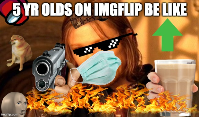 younglings on imgflip |  5 YR OLDS ON IMGFLIP BE LIKE | image tagged in memes,one does not simply | made w/ Imgflip meme maker