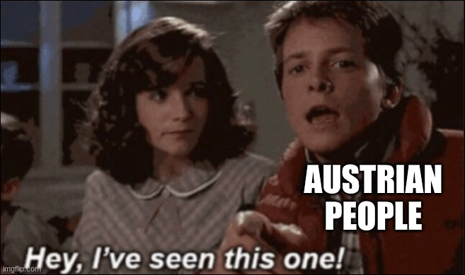 hey ive seen this one | AUSTRIAN PEOPLE | image tagged in hey ive seen this one | made w/ Imgflip meme maker