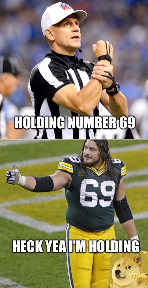 Hodling 69 |  HOLDING NUMBER 69; HECK YEA I'M HOLDING | image tagged in sports,nfl football,dogecoin,doge,green bay packers,packers | made w/ Imgflip meme maker