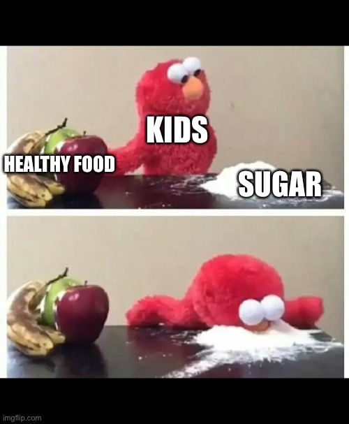 elmo |  KIDS; HEALTHY FOOD; SUGAR | image tagged in elmo | made w/ Imgflip meme maker