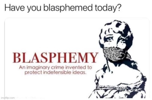 Have you blasphemed today? If you haven't, you should! ;) | image tagged in have you blasphemed today | made w/ Imgflip meme maker