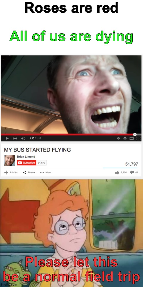 I wish I was on that bus too |  Roses are red; All of us are dying; Please let this be a normal field trip | image tagged in memes,blank transparent square,funny,wtf,funny memes,gifs | made w/ Imgflip meme maker