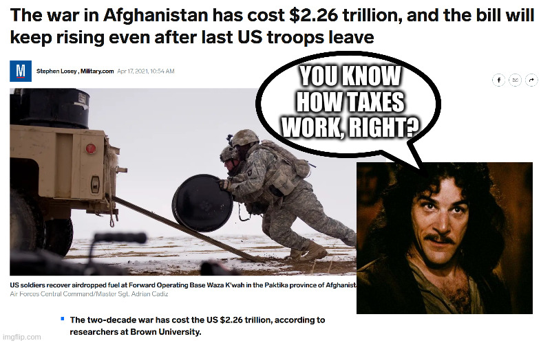 Would that money have been better spent in the USA? We will never know |  YOU KNOW HOW TAXES WORK, RIGHT? | image tagged in war,usa,taxes,dumb,industrial,weapons | made w/ Imgflip meme maker