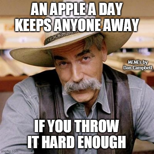 SARCASM COWBOY |  AN APPLE A DAY KEEPS ANYONE AWAY; MEMEs by Dan Campbell; IF YOU THROW IT HARD ENOUGH | image tagged in sarcasm cowboy | made w/ Imgflip meme maker