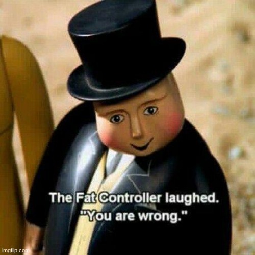 The Fat Controller Laughed | image tagged in the fat controller laughed | made w/ Imgflip meme maker