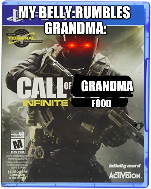 grandma |  MY BELLY:RUMBLES  GRANDMA:; GRANDMA; FOOD | image tagged in memes | made w/ Imgflip meme maker